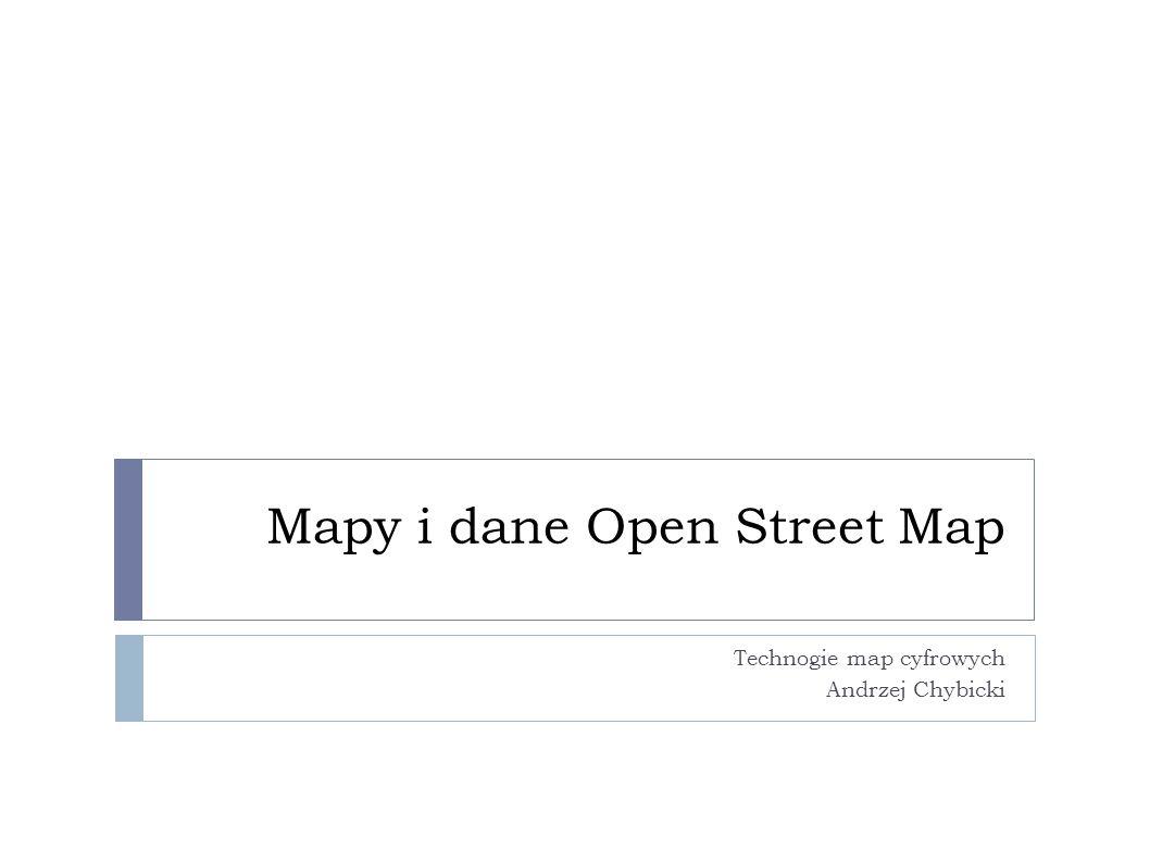 Mapy i dane Open Street Map Technogie map cyfrowych Andrzej Chybicki