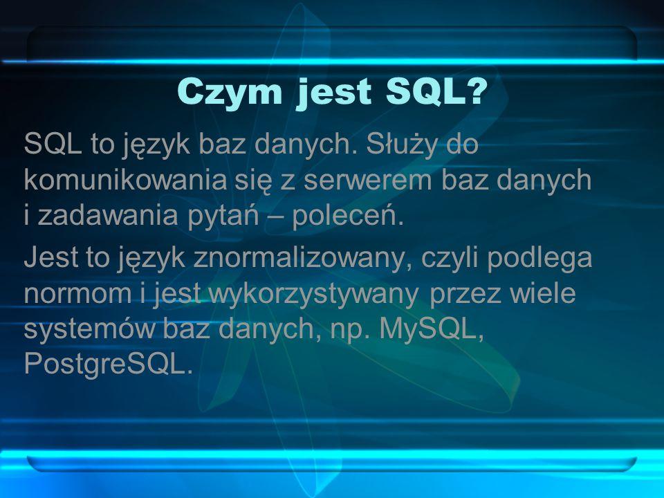 Czym jest SQL? SQL to język baz danych. Służy do komunikowania się z serwerem baz danych i zadawania pytań – poleceń. Jest to język znormalizowany, cz