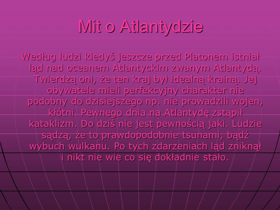 Mit o Atlantydzie Według ludzi kiedyś jeszcze przed Platonem istniał ląd nad oceanem Atlantyckim zwanym Atlantydą.