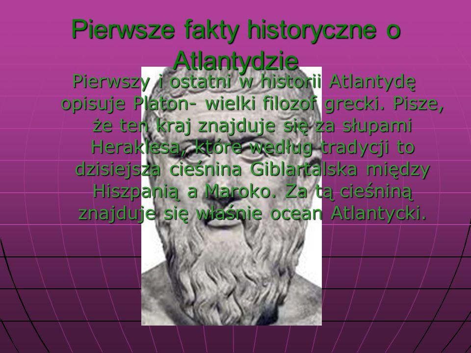 Pierwsze fakty historyczne o Atlantydzie Pierwszy i ostatni w historii Atlantydę opisuje Platon- wielki filozof grecki.
