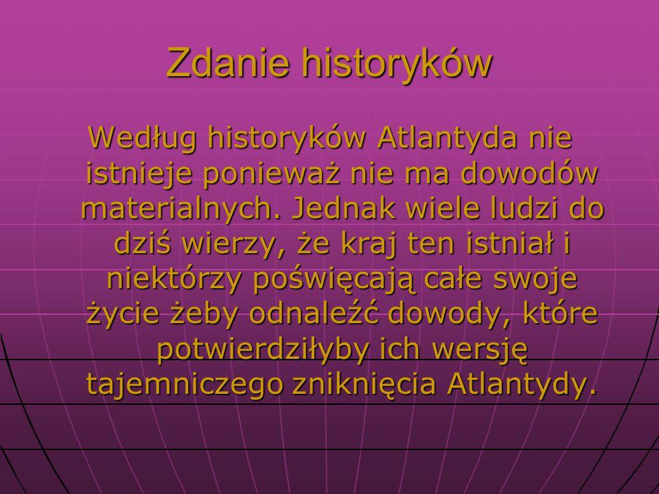 Zdanie historyków Według historyków Atlantyda nie istnieje ponieważ nie ma dowodów materialnych.
