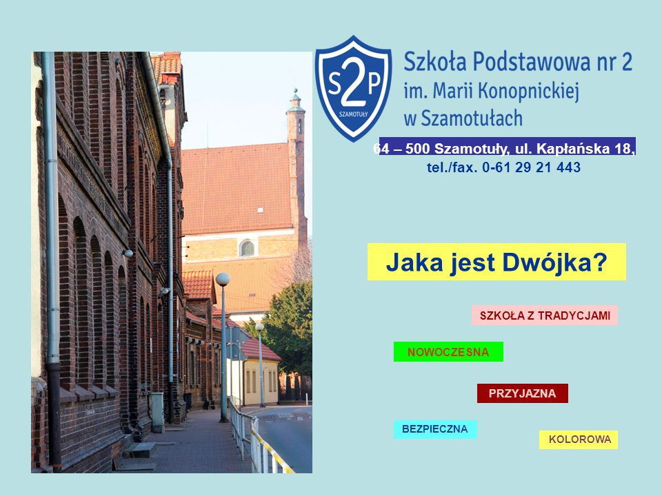 64 – 500 Szamotuły, ul. Kapłańska 18, tel./fax. 0-61 29 21 443 Jaka jest Dwójka.