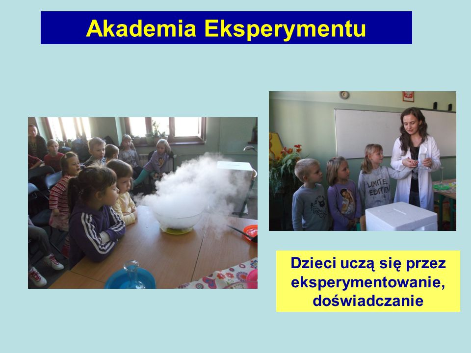Dzieci uczą się przez eksperymentowanie, doświadczanie Akademia Eksperymentu