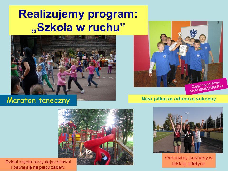 """Realizujemy program: """"Szkoła w ruchu Zajęcia sportowe AKADEMIA SPARTY Maraton taneczny Odnosimy sukcesy w lekkiej atletyce Dzieci często korzystają z siłowni i bawią się na placu zabaw."""
