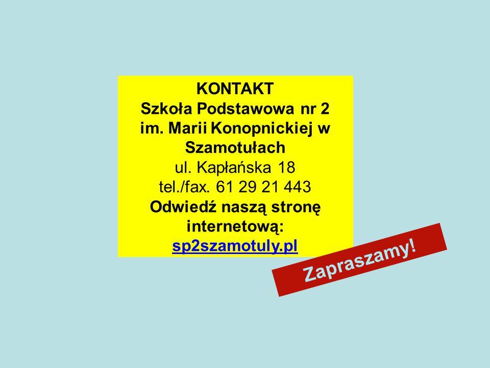 KONTAKT Szkoła Podstawowa nr 2 im. Marii Konopnickiej w Szamotułach ul. Kapłańska 18 tel./fax. 61 29 21 443 Odwiedź naszą stronę internetową: sp2szamo