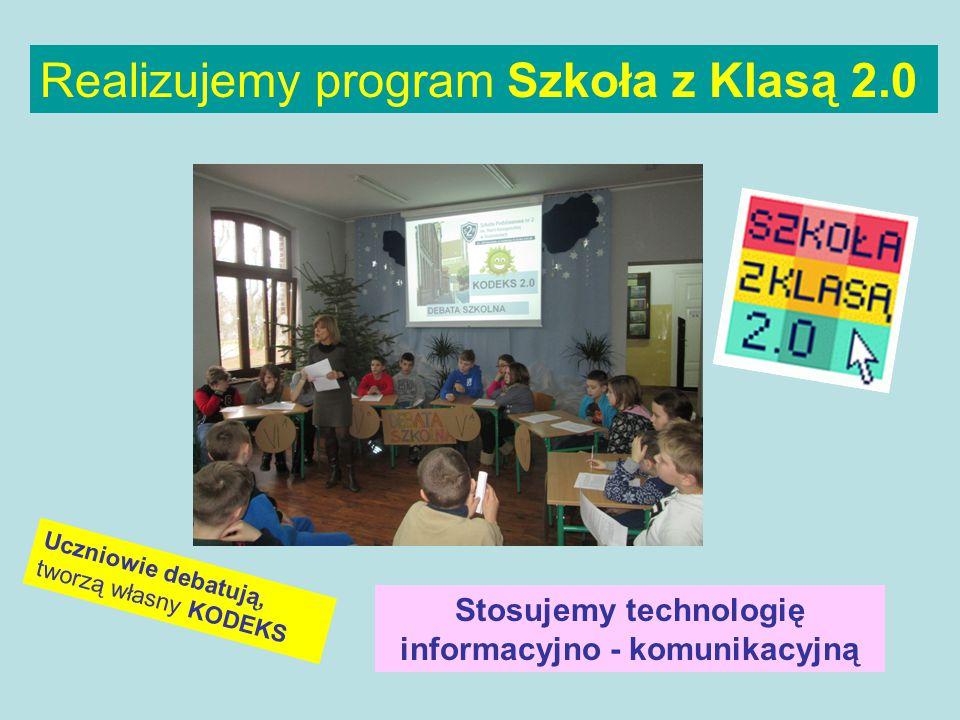 Realizujemy program Szkoła z Klasą 2.0 Uczniowie debatują, tworzą własny KODEKS Stosujemy technologię informacyjno - komunikacyjną