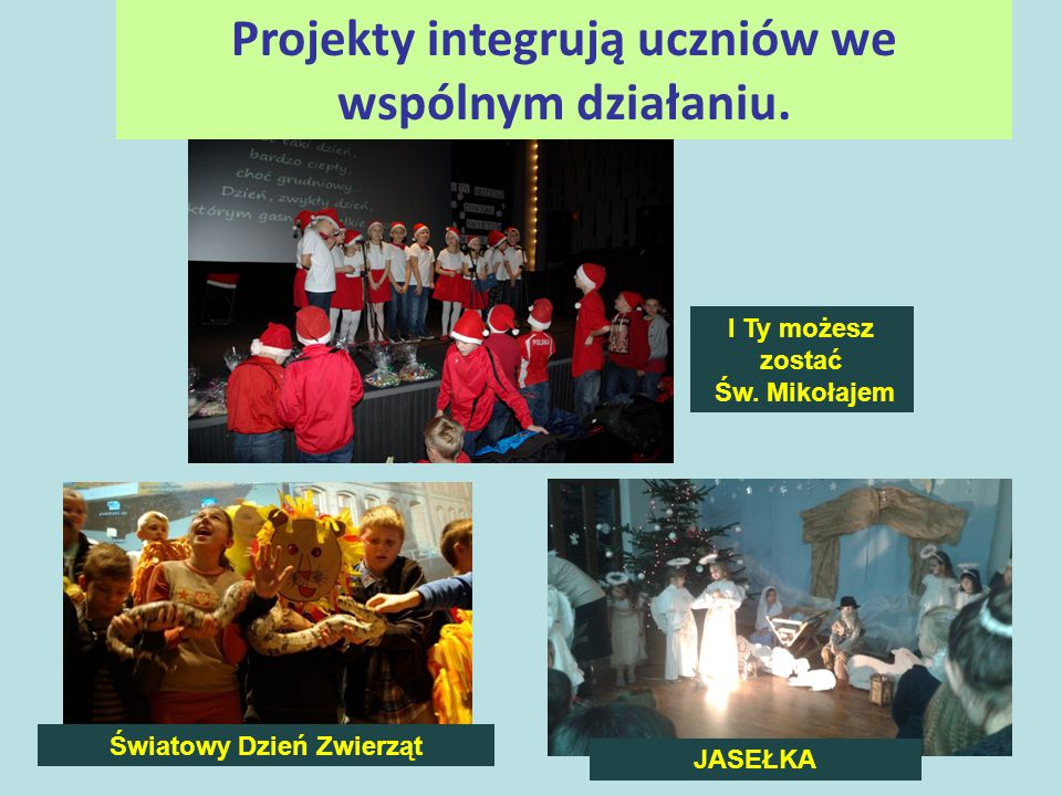 Projekty integrują uczniów we wspólnym działaniu. Światowy Dzień Zwierząt JASEŁKA I Ty możesz zostać Św. Mikołajem