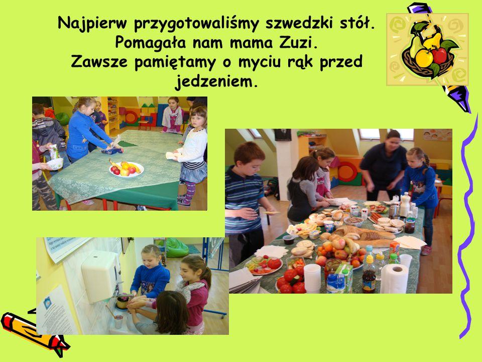 Najpierw przygotowaliśmy szwedzki stół. Pomagała nam mama Zuzi. Zawsze pamiętamy o myciu rąk przed jedzeniem.