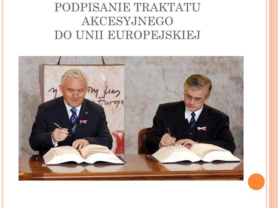 PODPISANIE TRAKTATU AKCESYJNEGO DO UNII EUROPEJSKIEJ