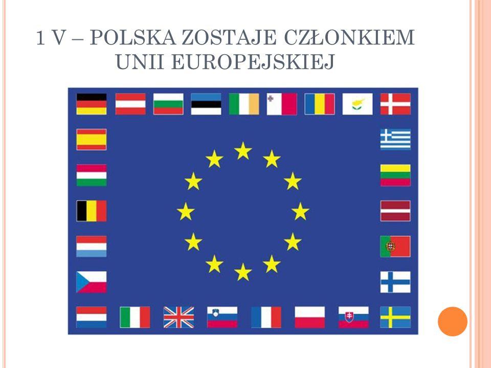 1 V – POLSKA ZOSTAJE CZŁONKIEM UNII EUROPEJSKIEJ