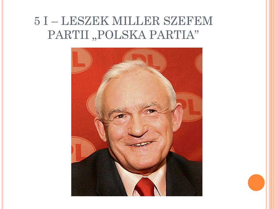 """5 I – LESZEK MILLER SZEFEM PARTII """"POLSKA PARTIA"""""""
