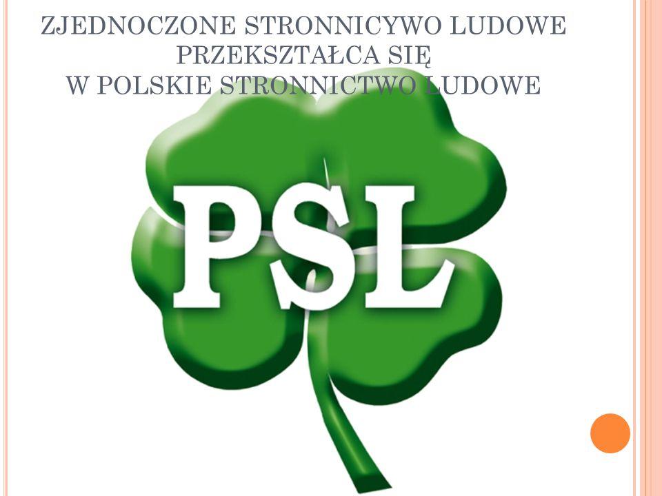 ZJEDNOCZONE STRONNICYWO LUDOWE PRZEKSZTAŁCA SIĘ W POLSKIE STRONNICTWO LUDOWE