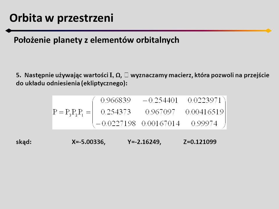 Orbita w przestrzeni Wyznaczanie elementów orbitalnych 7.Na koniec wyliczamy moment przejścia przez perycentrum, T.