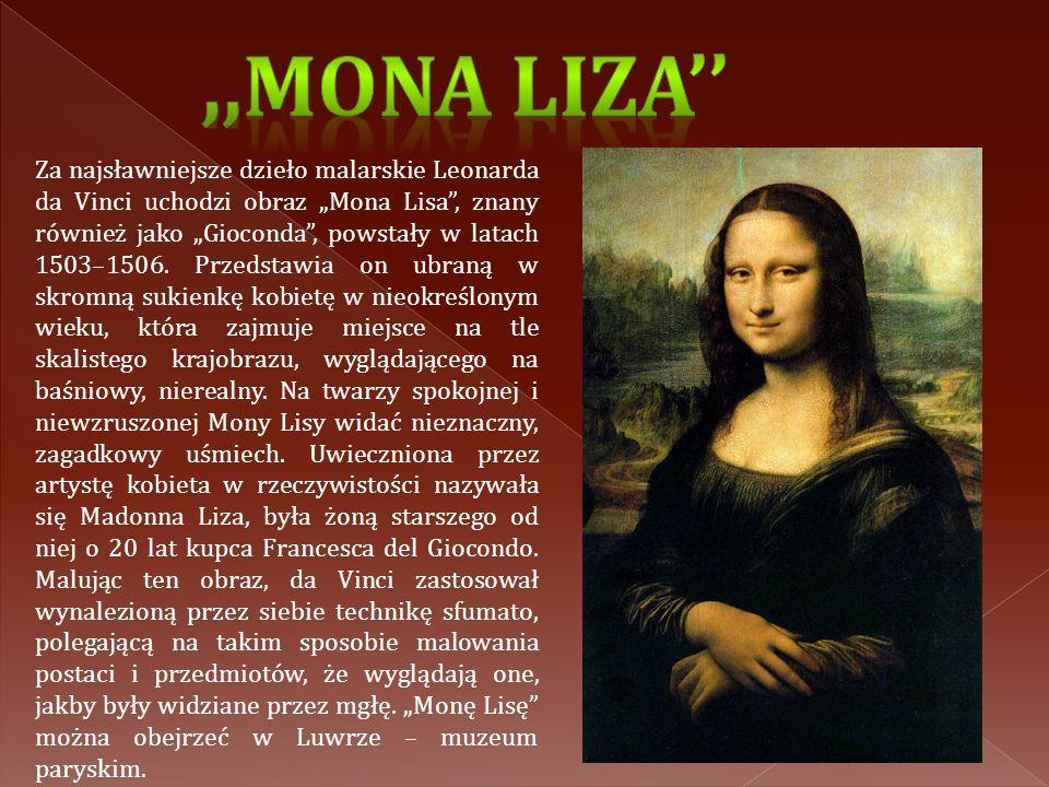 """Za najsławniejsze dzieło malarskie Leonarda da Vinci uchodzi obraz """"Mona Lisa"""", znany również jako """"Gioconda"""", powstały w latach 1503–1506. Przedstawi"""