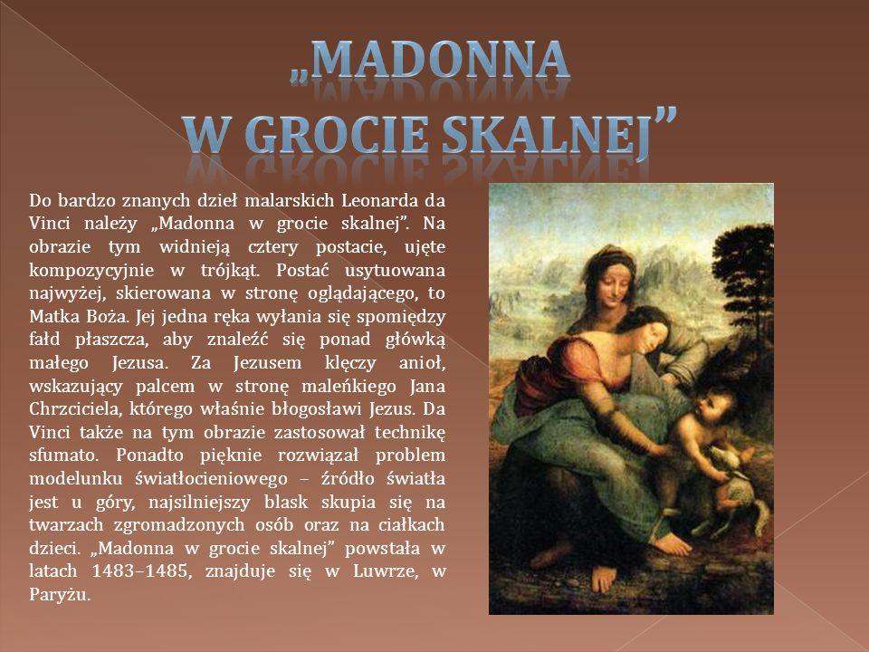 """Do bardzo znanych dzieł malarskich Leonarda da Vinci należy """"Madonna w grocie skalnej"""". Na obrazie tym widnieją cztery postacie, ujęte kompozycyjnie w"""