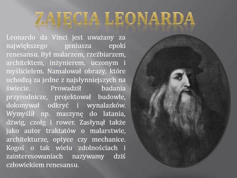 Leonardo da Vinci jest uważany za największego geniusza epoki renesansu. Był malarzem, rzeźbiarzem, architektem, inżynierem, uczonym i myślicielem. Na