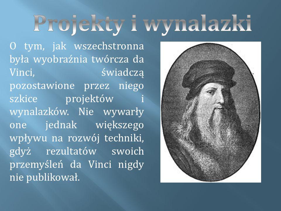 O tym, jak wszechstronna była wyobraźnia twórcza da Vinci, świadczą pozostawione przez niego szkice projektów i wynalazków. Nie wywarły one jednak wię