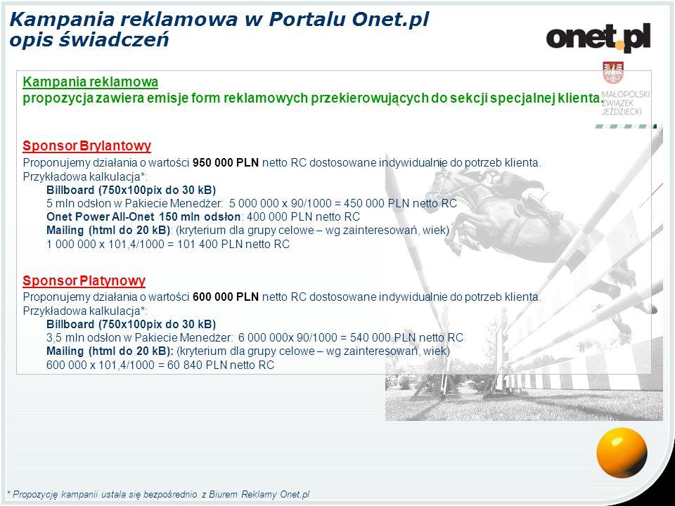 * Propozycję kampanii ustala się bezpośrednio z Biurem Reklamy Onet.pl Kampania reklamowa w Portalu Onet.pl opis świadczeń Kampania reklamowa propozycja zawiera emisje form reklamowych przekierowujących do sekcji specjalnej klienta.