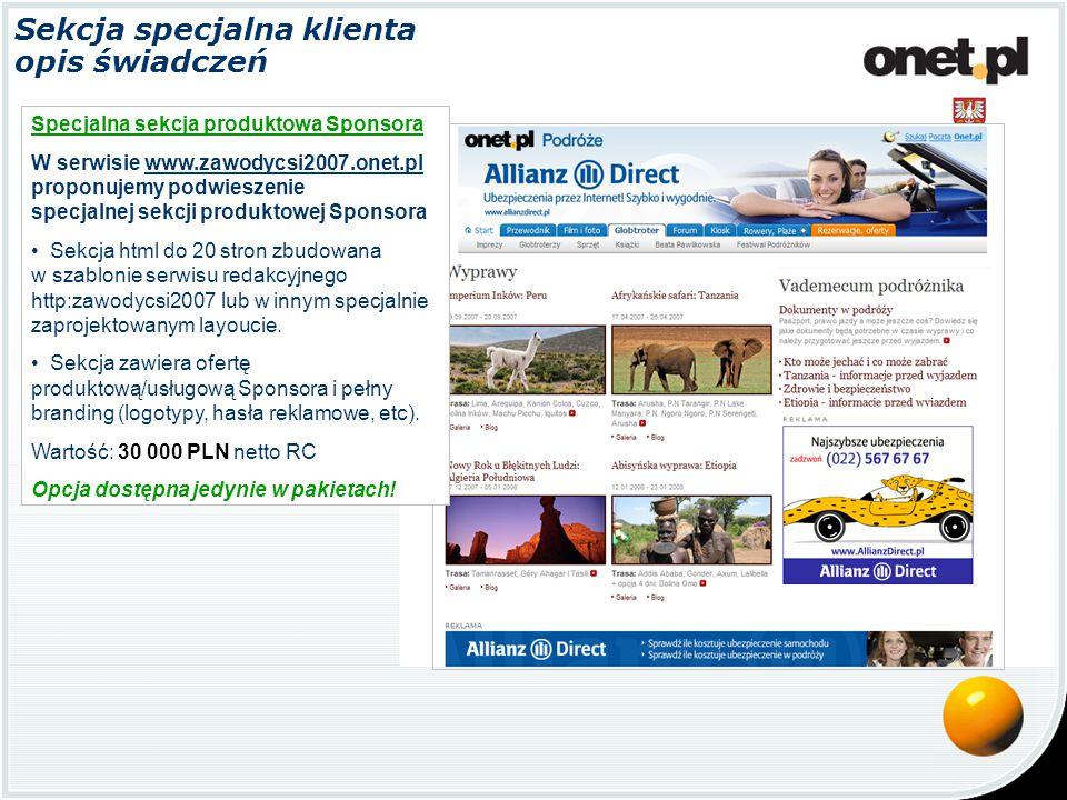 Sekcja specjalna klienta opis świadczeń Specjalna sekcja produktowa Sponsora W serwisie www.zawodycsi2007.onet.pl proponujemy podwieszenie specjalnej
