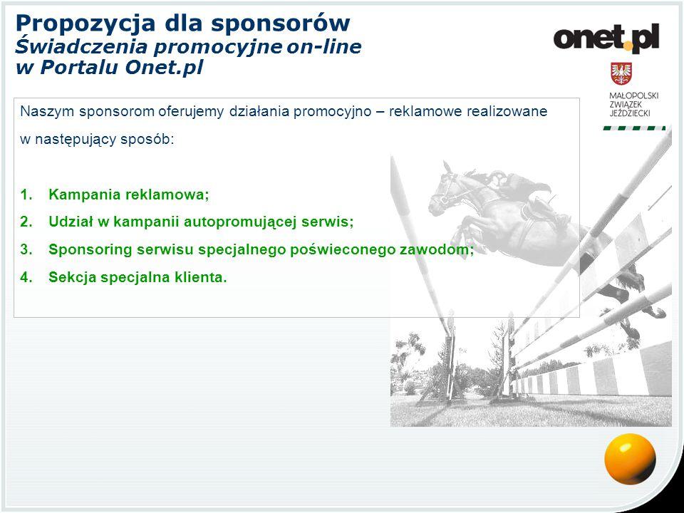 Propozycja dla sponsorów Świadczenia promocyjne on-line w Portalu Onet.pl Naszym sponsorom oferujemy działania promocyjno – reklamowe realizowane w na