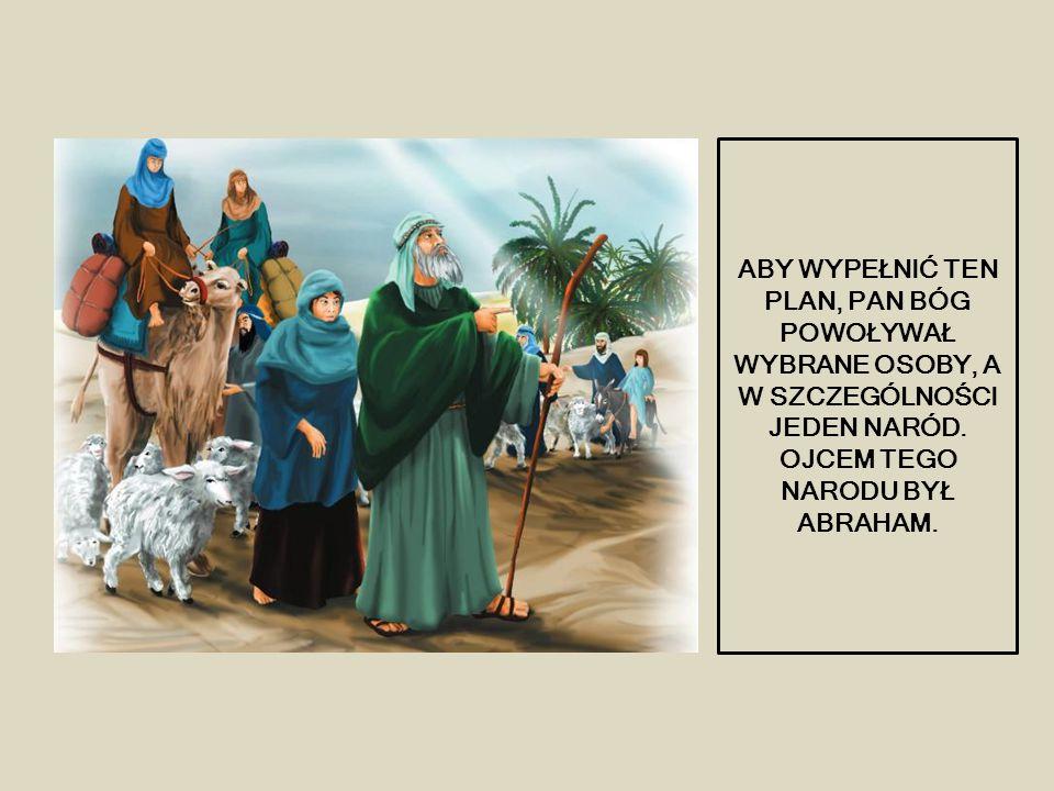 ABY WYPEŁNIĆ TEN PLAN, PAN BÓG POWOŁYWAŁ WYBRANE OSOBY, A W SZCZEGÓLNOŚCI JEDEN NARÓD.