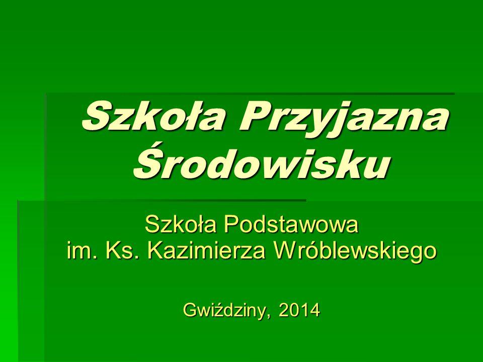 Szkoła Przyjazna Środowisku Szkoła Przyjazna Środowisku Szkoła Podstawowa im.