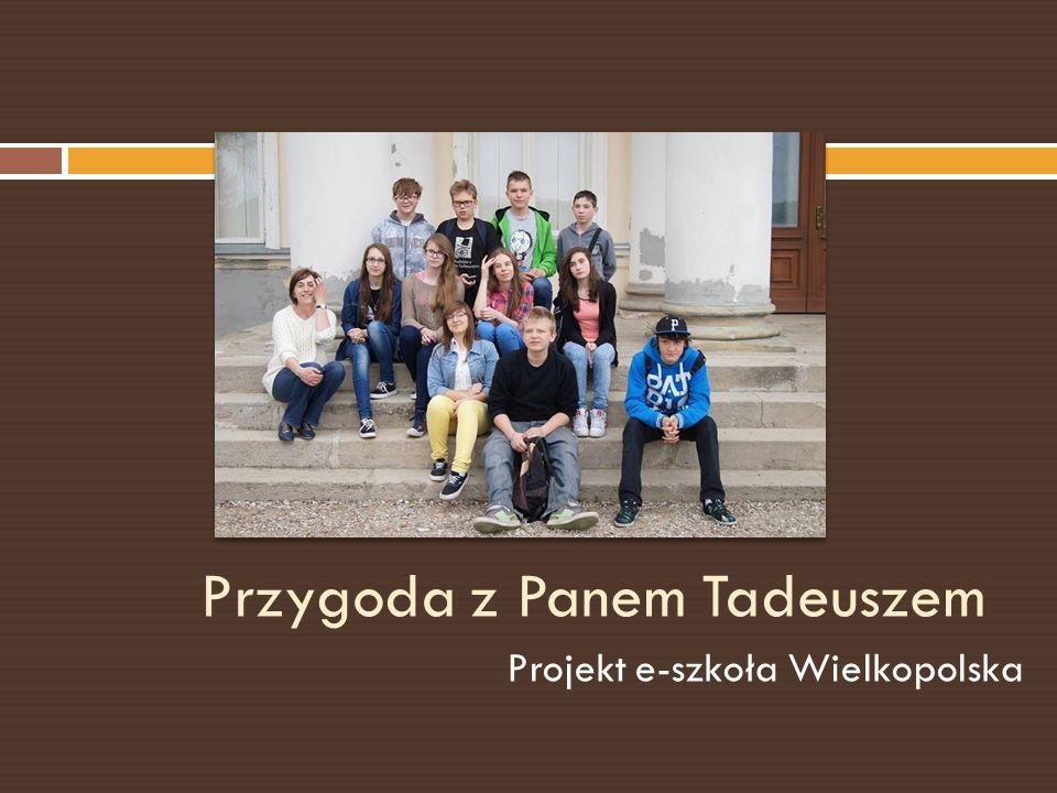 Przygoda z Panem Tadeuszem Projekt e-szkoła Wielkopolska