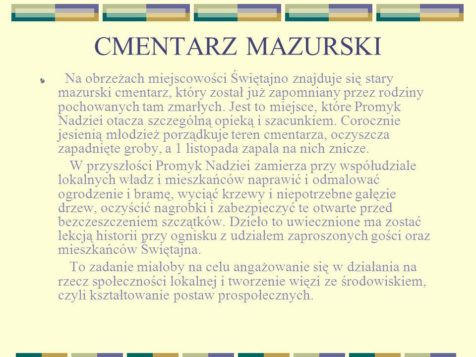 CMENTARZ MAZURSKI Na obrzeżach miejscowości Świętajno znajduje się stary mazurski cmentarz, który został już zapomniany przez rodziny pochowanych tam zmarłych.