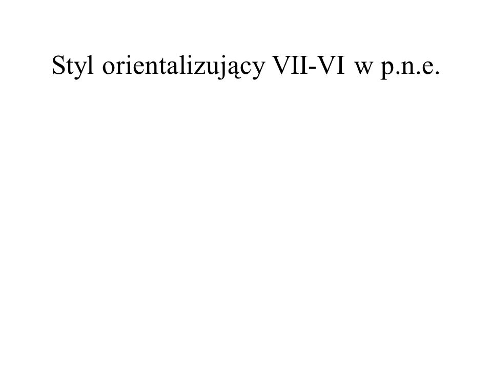 Styl orientalizujący VII-VI w p.n.e.