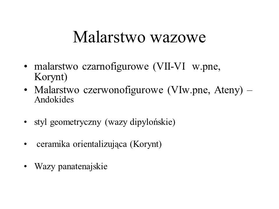 Malarstwo wazowe malarstwo czarnofigurowe (VII-VI w.pne, Korynt) Malarstwo czerwonofigurowe (VIw.pne, Ateny) – Andokides styl geometryczny (wazy dipyl