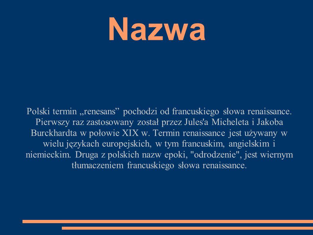 """Nazwa Polski termin """"renesans"""" pochodzi od francuskiego słowa renaissance. Pierwszy raz zastosowany został przez Jules'a Micheleta i Jakoba Burckhardt"""