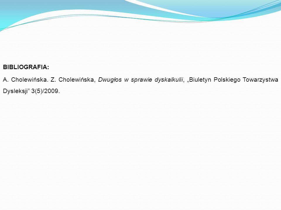 """BIBLIOGRAFIA: A. Cholewińska. Z. Cholewińska, Dwugłos w sprawie dyskalkulii, """"Biuletyn Polskiego Towarzystwa Dysleksji"""" 3(5)/2009."""