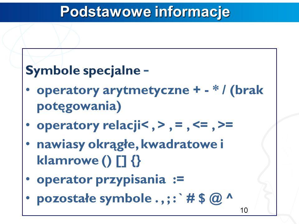Podstawowe informacje Łańcuch znaków - wszystkie inne zestawienia liter (poza słowami kluczowymi). Łańcuch znaków musi być zawsze ograniczony przy pom
