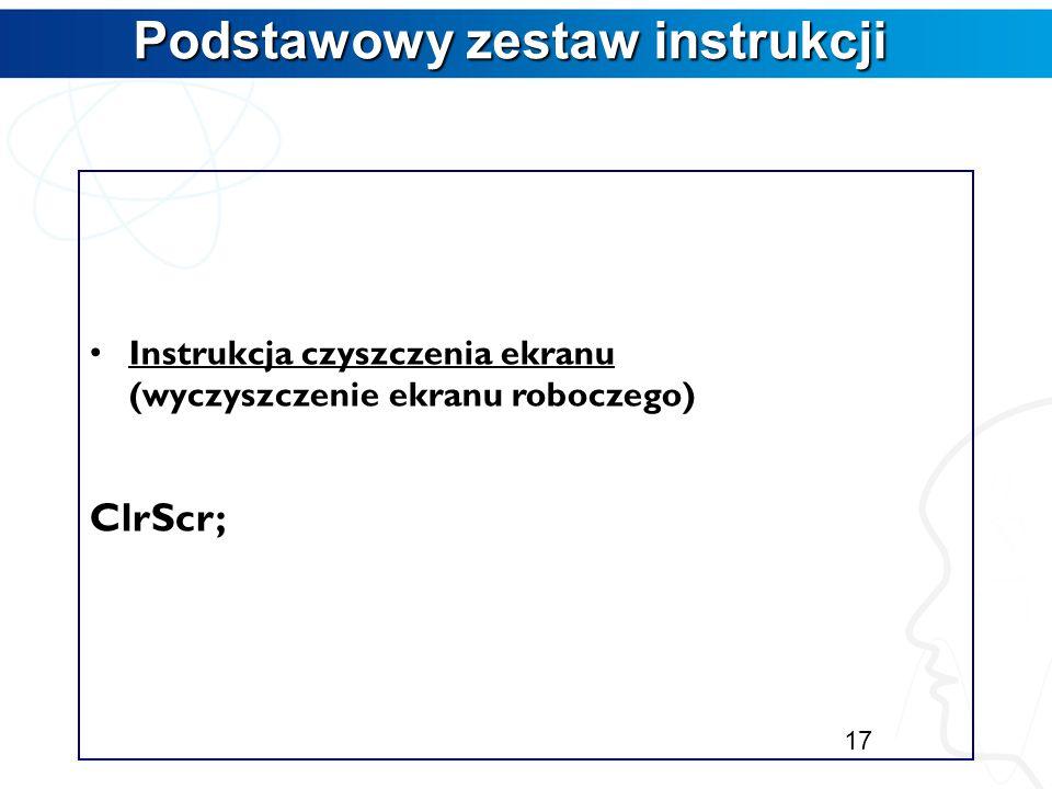 Podstawowy zestaw instrukcji Instrukcja skoku (określenie położenia kursora na ekranie) GoToXY (liczba_pozycja,l iczba_wiersz); np:GoToXY (20,10); 16