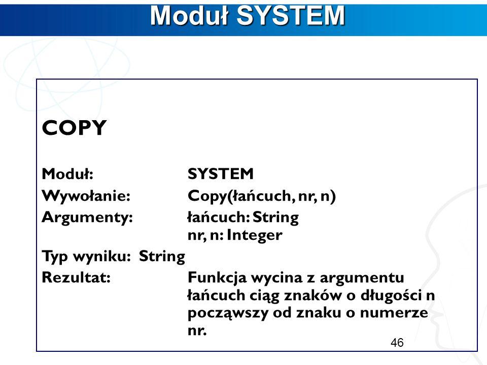 Moduł SYSTEM Zawiera procedury i funkcje obsługi zbiorów, operacji konwersji liczb, operacji łańcuchowych, porządkowych oraz służące do dynamicznego p