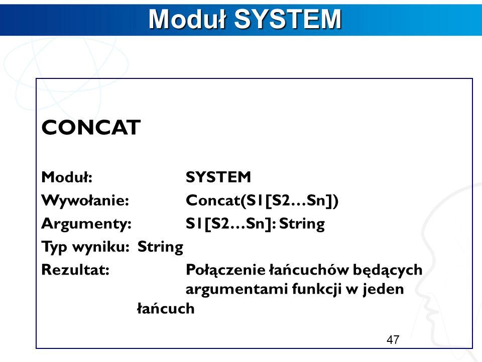 Moduł SYSTEM Moduł SYSTEM COPY Moduł:SYSTEM Wywołanie:Copy(łańcuch, nr, n) Argumenty:łańcuch: String nr, n: Integer Typ wyniku:String Rezultat:Funkcja