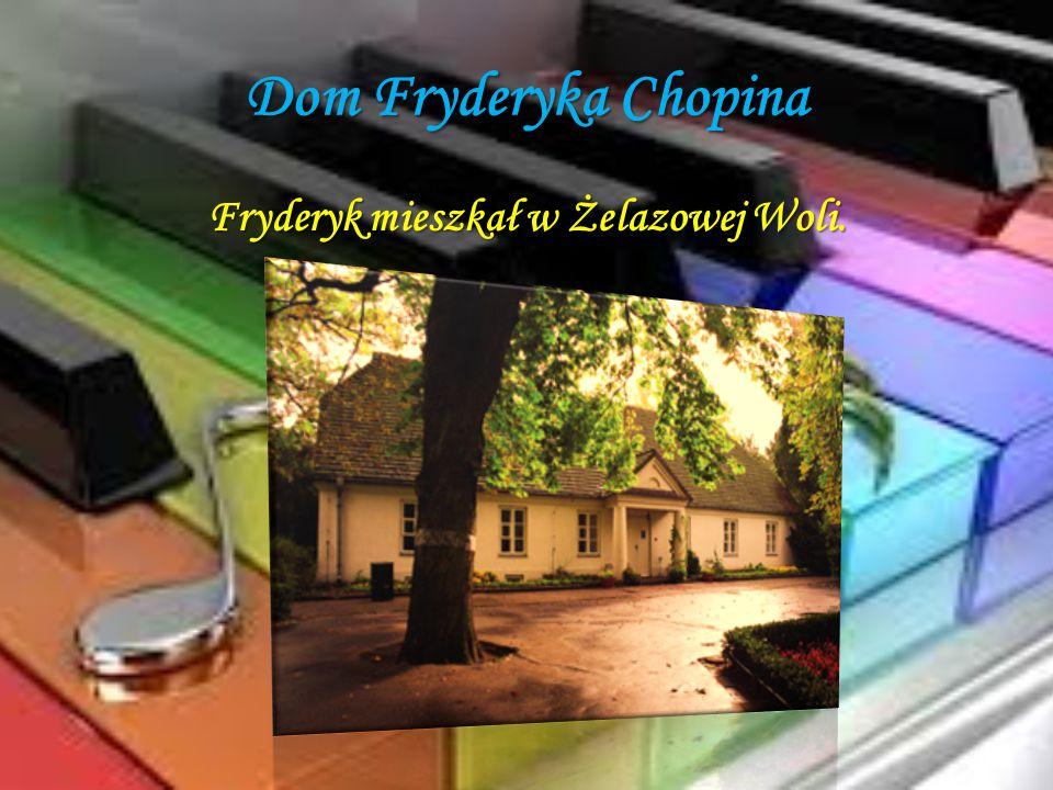 Dom Fryderyka Chopina Fryderyk mieszkał w Żelazowej Woli.