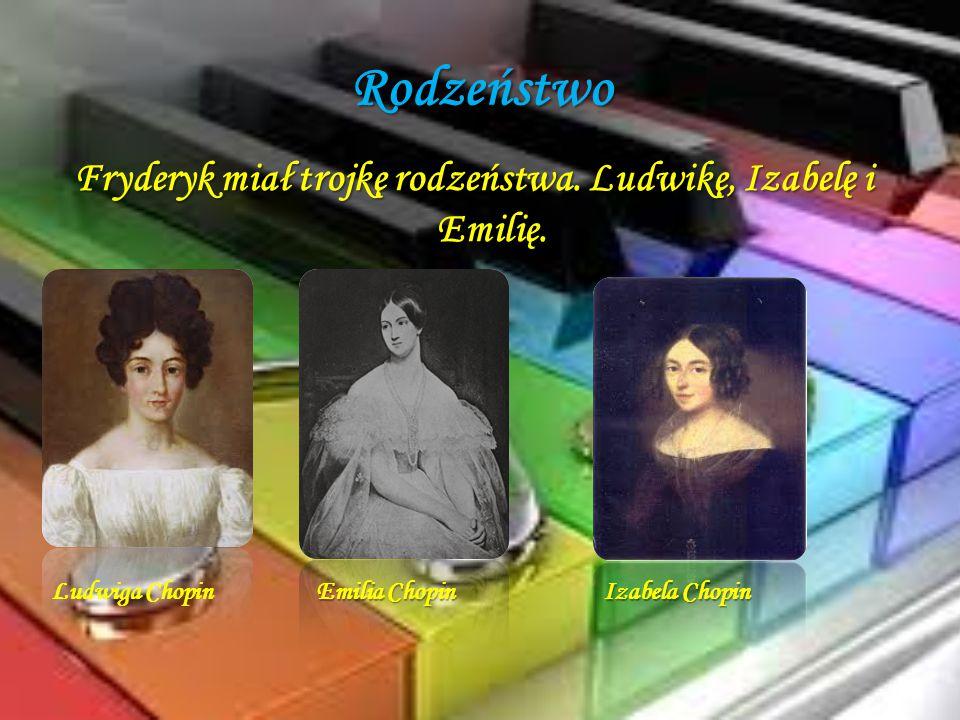 Rodzeństwo Fryderyk miał trojkę rodzeństwa. Ludwikę, Izabelę i Emilię. Ludwiga Chopin Emilia Chopin Izabela Chopin