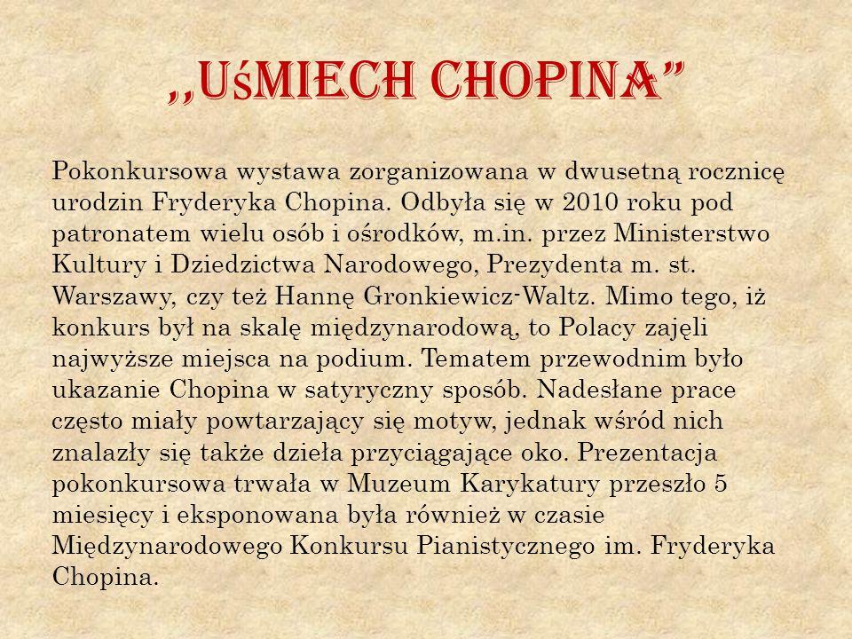 """,,U ś miech Chopina"""" Pokonkursowa wystawa zorganizowana w dwusetną rocznicę urodzin Fryderyka Chopina. Odbyła się w 2010 roku pod patronatem wielu osó"""