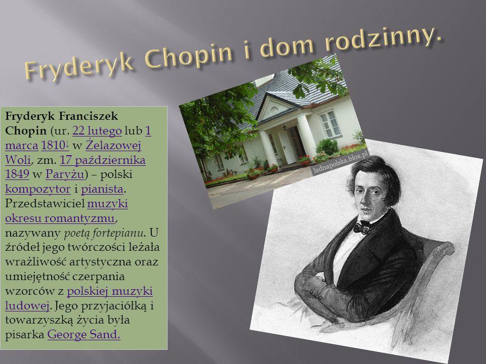 Fryderyk Franciszek Chopin (ur.22 lutego lub 1 marca 1810 ↓ w Żelazowej Woli, zm.