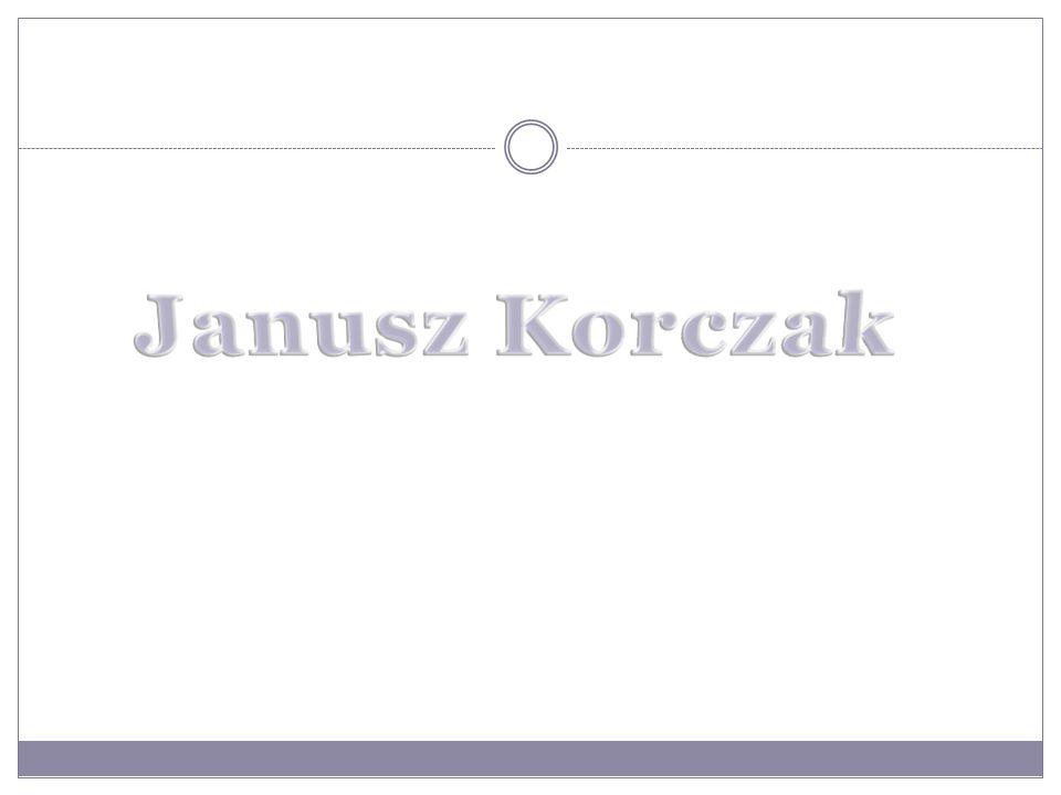 Janusz Korczak, naprawdę nazywał się Henryk Goldszmit, znany też jako: Stary Doktor lub Pan doktor ur.