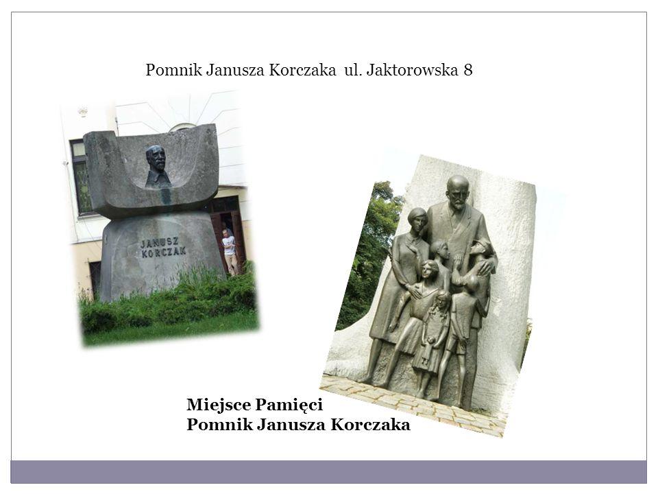 Pomnik Janusza Korczaka ul. Jaktorowska 8 Miejsce Pamięci Pomnik Janusza Korczaka
