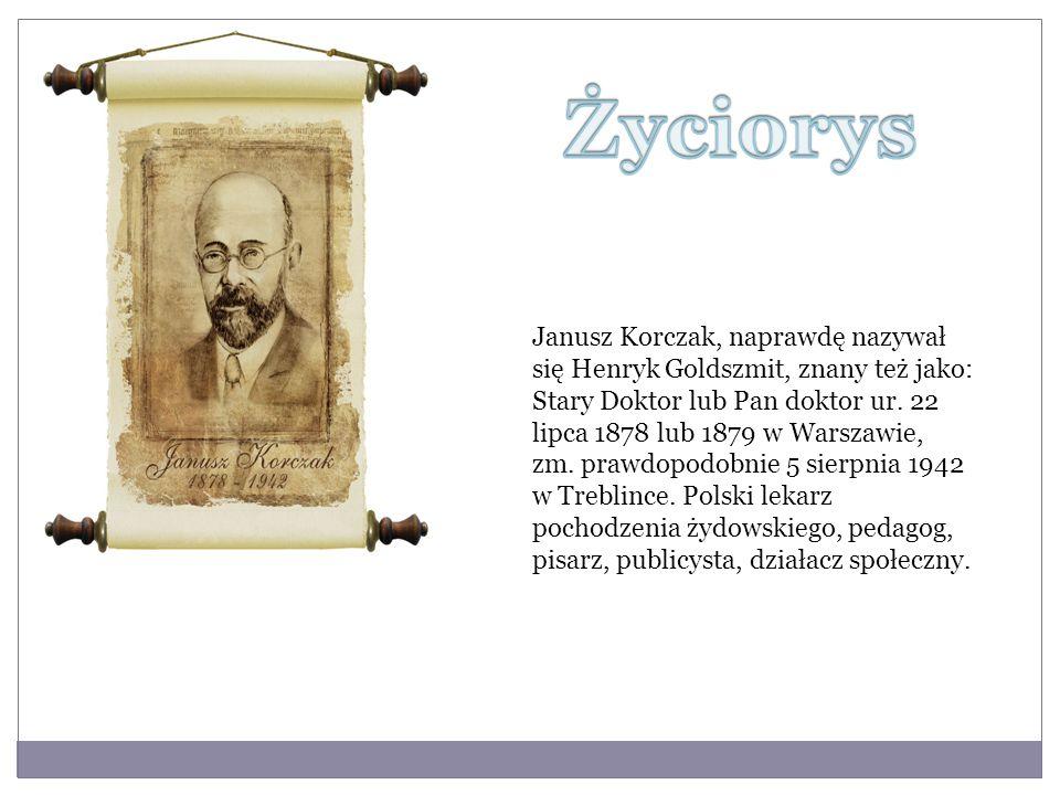 Janusz Korczak, naprawdę nazywał się Henryk Goldszmit, znany też jako: Stary Doktor lub Pan doktor ur. 22 lipca 1878 lub 1879 w Warszawie, zm. prawdop