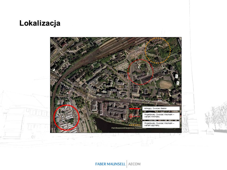 Lokalizacja Istniejący Dworzec Stadion Projektowany Dworzec Wschodni – wariant minimalny Projektowany Dworzec Wschodni – wariant optymalny