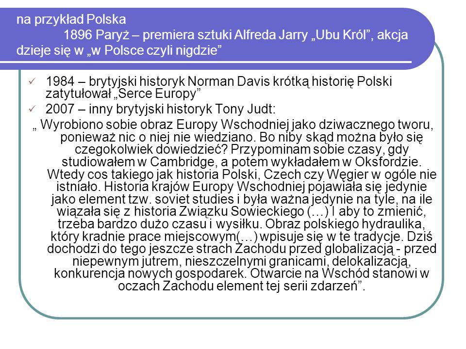 """na przykład Polska 1896 Paryż – premiera sztuki Alfreda Jarry """"Ubu Król"""", akcja dzieje się w """"w Polsce czyli nigdzie"""" 1984 – brytyjski historyk Norman"""