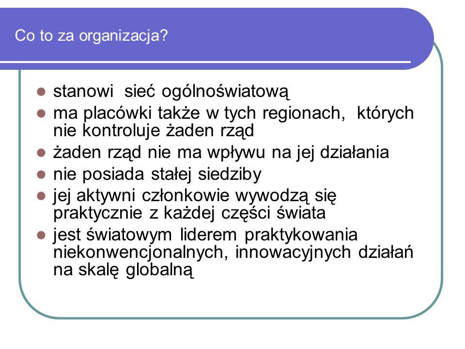 Co to za organizacja? stanowi sieć ogólnoświatową ma placówki także w tych regionach, których nie kontroluje żaden rząd żaden rząd nie ma wpływu na je