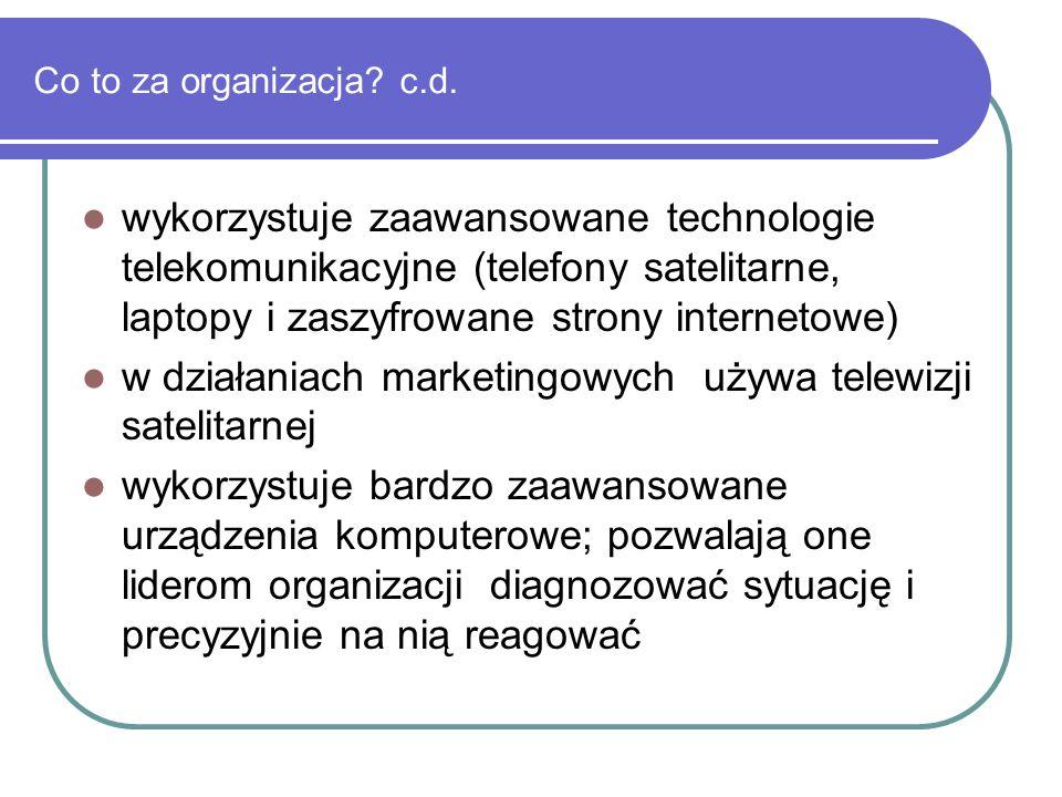 Co to za organizacja? c.d. wykorzystuje zaawansowane technologie telekomunikacyjne (telefony satelitarne, laptopy i zaszyfrowane strony internetowe) w