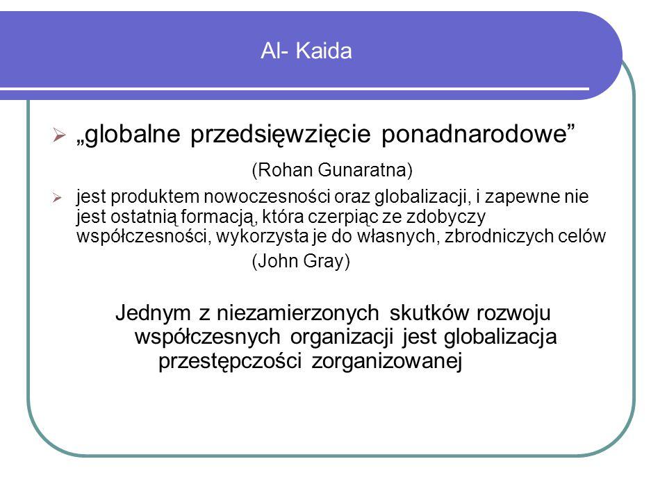 """Al- Kaida  """"globalne przedsięwzięcie ponadnarodowe"""" (Rohan Gunaratna)  jest produktem nowoczesności oraz globalizacji, i zapewne nie jest ostatnią f"""