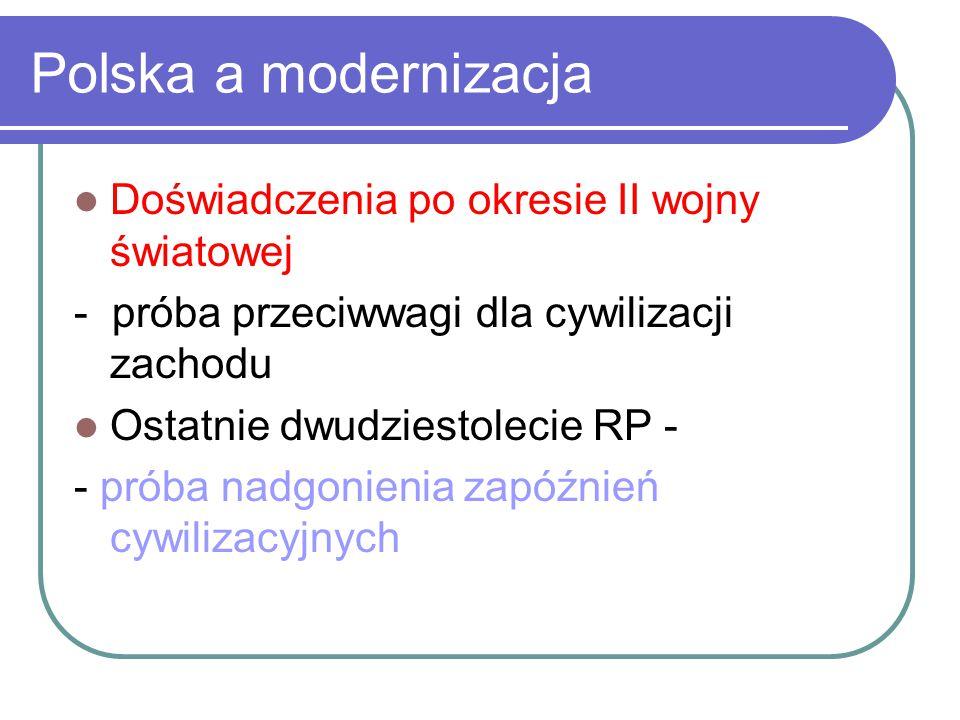 Polska a modernizacja Doświadczenia po okresie II wojny światowej - próba przeciwwagi dla cywilizacji zachodu Ostatnie dwudziestolecie RP - - próba na
