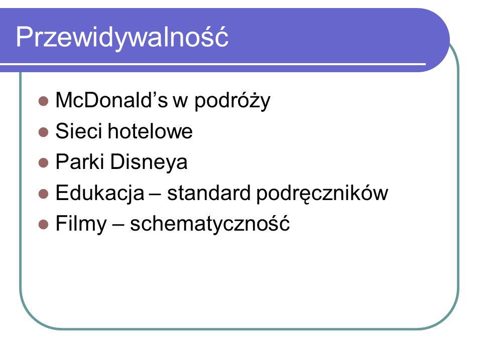 Przewidywalność McDonald's w podróży Sieci hotelowe Parki Disneya Edukacja – standard podręczników Filmy – schematyczność